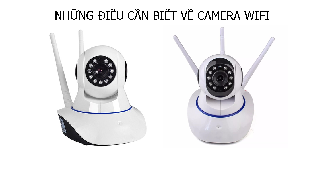 Những Điều Cần Biết Về Camera Wifi